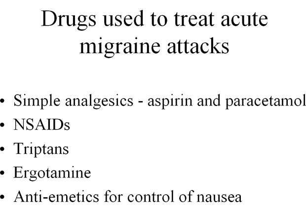 Drugs commonly used in the treatment of an acute migraine attack.