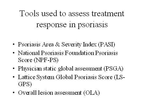 A variety of tools have been used to assess the severity of plaque psoriasis and response to treatment, some of which are detailed above. The PASI, which provides a measure of the average redness, thickness and scaliness of the lesions, is the current gold standard for assessing response to treatment.