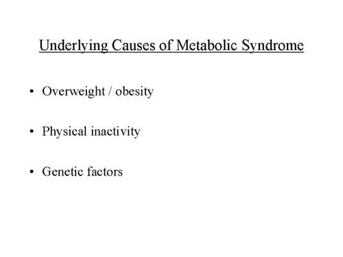 Lack of physical activity together with obesity and insulin resistance can contribute to the development of metabolic syndrome.